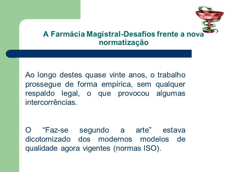 A Farmácia Magistral-Desafios frente a nova normatização Começa a preocupação com as Boas Práticas tanto por parte do segmento quanto por parte dos órgãos fiscalizadores.