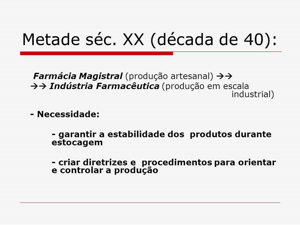 Metade séc. XX (década de 40): Farmácia Magistral (produção artesanal) Indústria Farmacêutica (produção em escala industrial) - Necessidade: - garanti