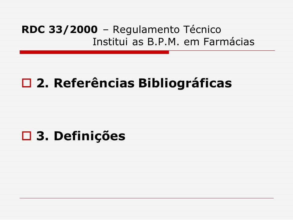 RDC 33/2000 – Regulamento Técnico Institui as B.P.M. em Farmácias 2. Referências Bibliográficas 3. Definições