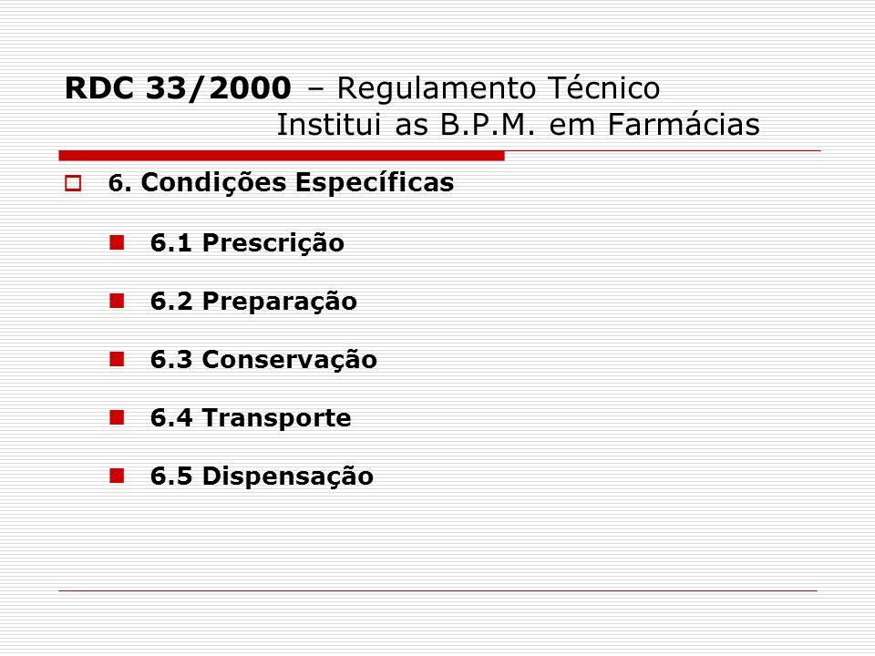 RDC 33/2000 – Regulamento Técnico Institui as B.P.M. em Farmácias 6. Condições Específicas 6.1 Prescrição 6.2 Preparação 6.3 Conservação 6.4 Transport