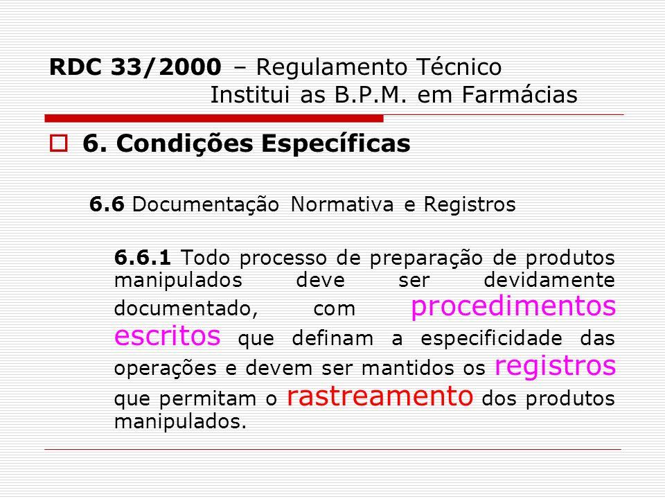 RDC 33/2000 – Regulamento Técnico Institui as B.P.M. em Farmácias 6. Condições Específicas 6.6 Documentação Normativa e Registros 6.6.1 Todo processo