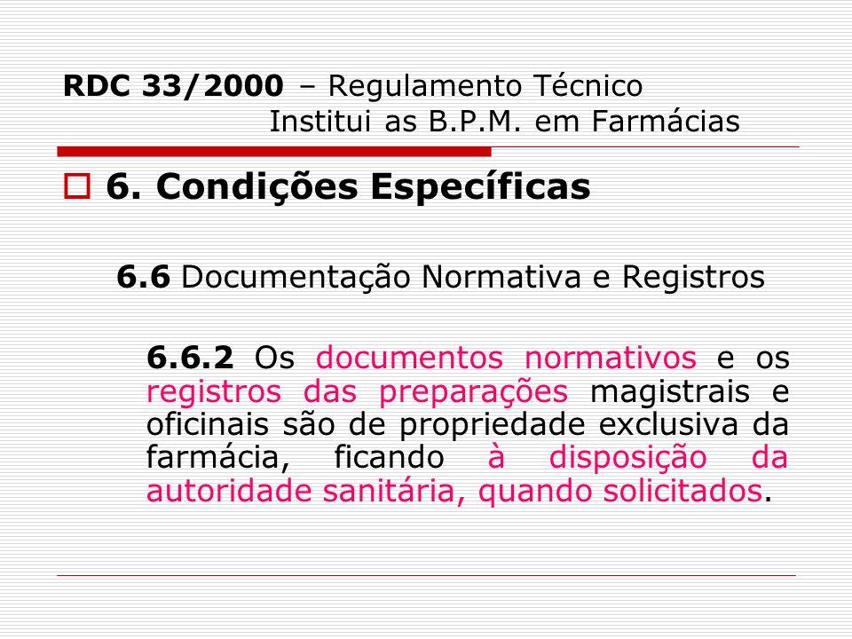 RDC 33/2000 – Regulamento Técnico Institui as B.P.M. em Farmácias 6. Condições Específicas 6.6 Documentação Normativa e Registros 6.6.2 Os documentos