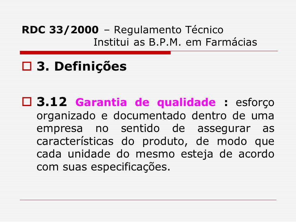 RDC 33/2000 – Regulamento Técnico Institui as B.P.M. em Farmácias 3. Definições 3.12 Garantia de qualidade : esforço organizado e documentado dentro d