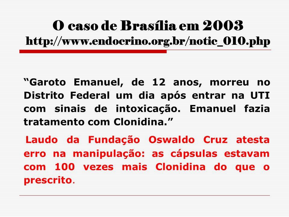 O caso de Brasília em 2003 http://www.endocrino.org.br/notic_010.php Garoto Emanuel, de 12 anos, morreu no Distrito Federal um dia após entrar na UTI
