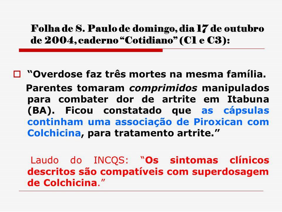 Folha de S. Paulo de domingo, dia 17 de outubro de 2004, caderno Cotidiano (C1 e C3): Overdose faz três mortes na mesma família. Parentes tomaram comp