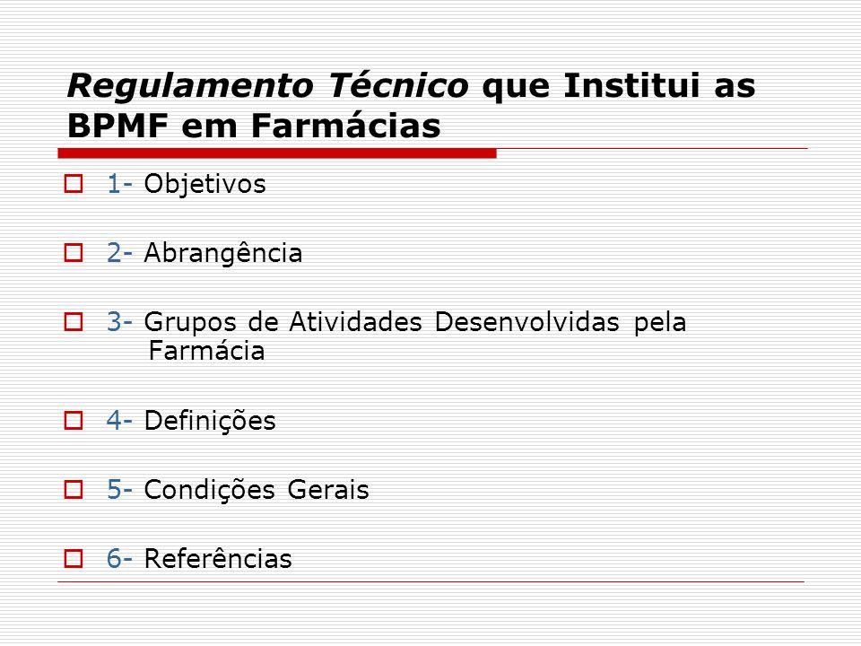 Regulamento Técnico que Institui as BPMF em Farmácias 1- Objetivos 2- Abrangência 3- Grupos de Atividades Desenvolvidas pela Farmácia 4- Definições 5-