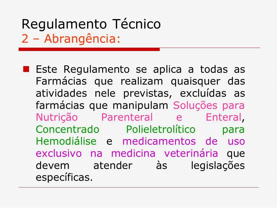 Regulamento Técnico 2 – Abrangência: Este Regulamento se aplica a todas as Farmácias que realizam quaisquer das atividades nele previstas, excluídas a