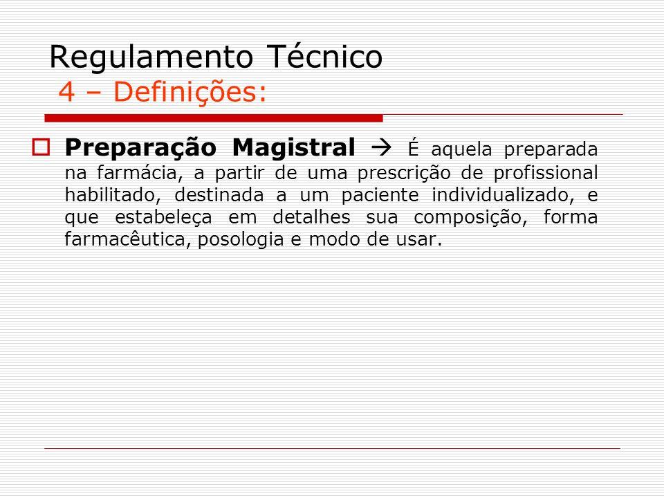 Regulamento Técnico 4 – Definições: Preparação Magistral É aquela preparada na farmácia, a partir de uma prescrição de profissional habilitado, destin