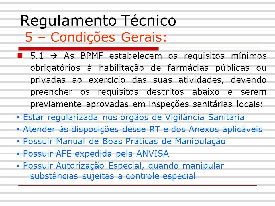 Regulamento Técnico 5 – Condições Gerais: 5.1 As BPMF estabelecem os requisitos mínimos obrigatórios à habilitação de farmácias públicas ou privadas a