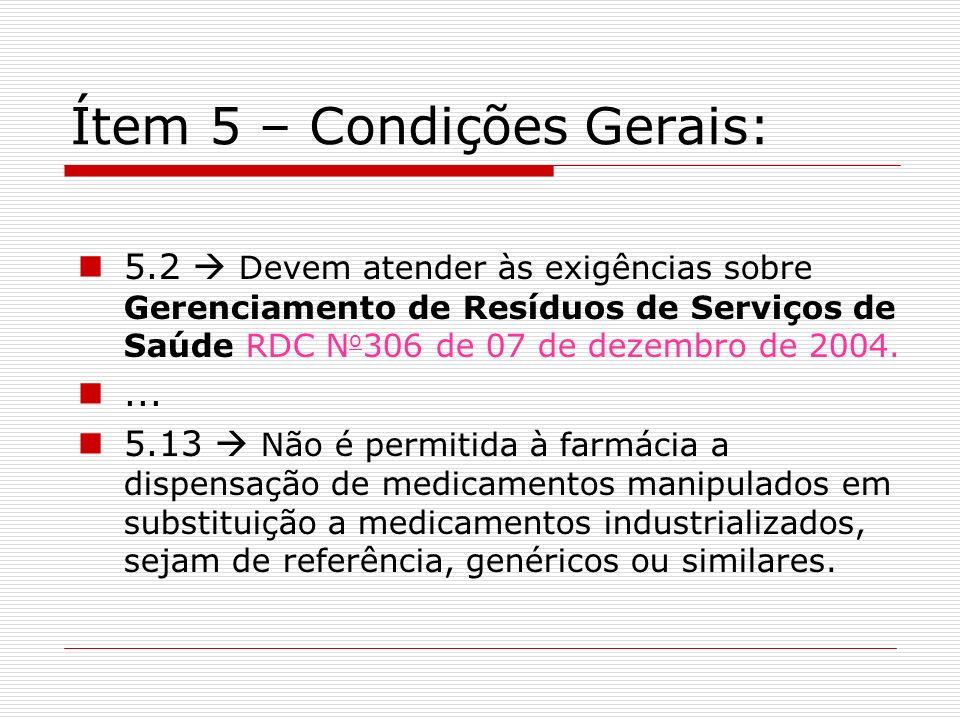 Ítem 5 – Condições Gerais: 5.2 Devem atender às exigências sobre Gerenciamento de Resíduos de Serviços de Saúde RDC N o 306 de 07 de dezembro de 2004.