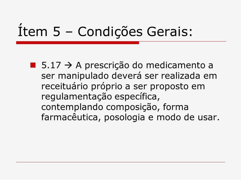 Ítem 5 – Condições Gerais: 5.17 A prescrição do medicamento a ser manipulado deverá ser realizada em receituário próprio a ser proposto em regulamenta