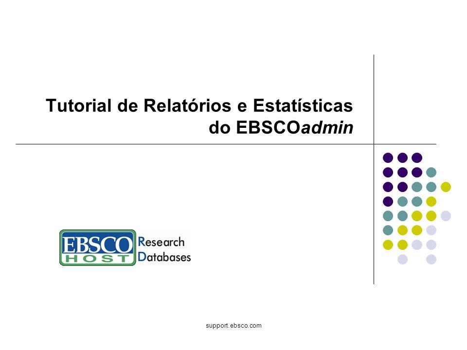 support.ebsco.com Tutorial de Relatórios e Estatísticas do EBSCOadmin