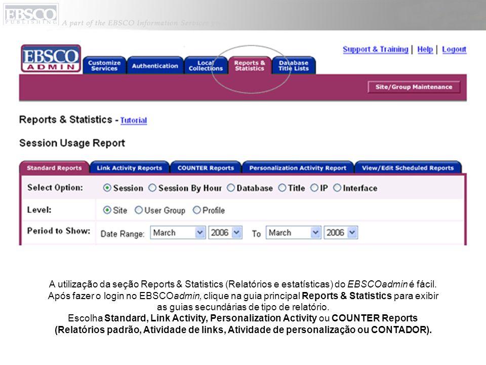 A utilização da seção Reports & Statistics (Relatórios e estatísticas) do EBSCOadmin é fácil.
