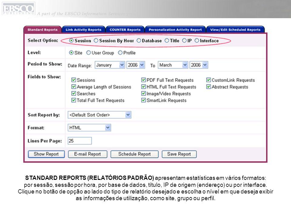 STANDARD REPORTS (RELATÓRIOS PADRÃO) apresentam estatísticas em vários formatos: por sessão, sessão por hora, por base de dados, título, IP de origem (endereço) ou por interface.