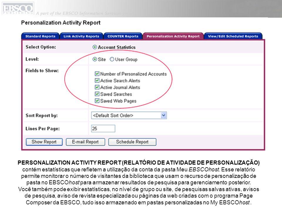 PERSONALIZATION ACTIVITY REPORT (RELATÓRIO DE ATIVIDADE DE PERSONALIZAÇÃO) contém estatísticas que refletem a utilização da conta da pasta Meu EBSCOhost.