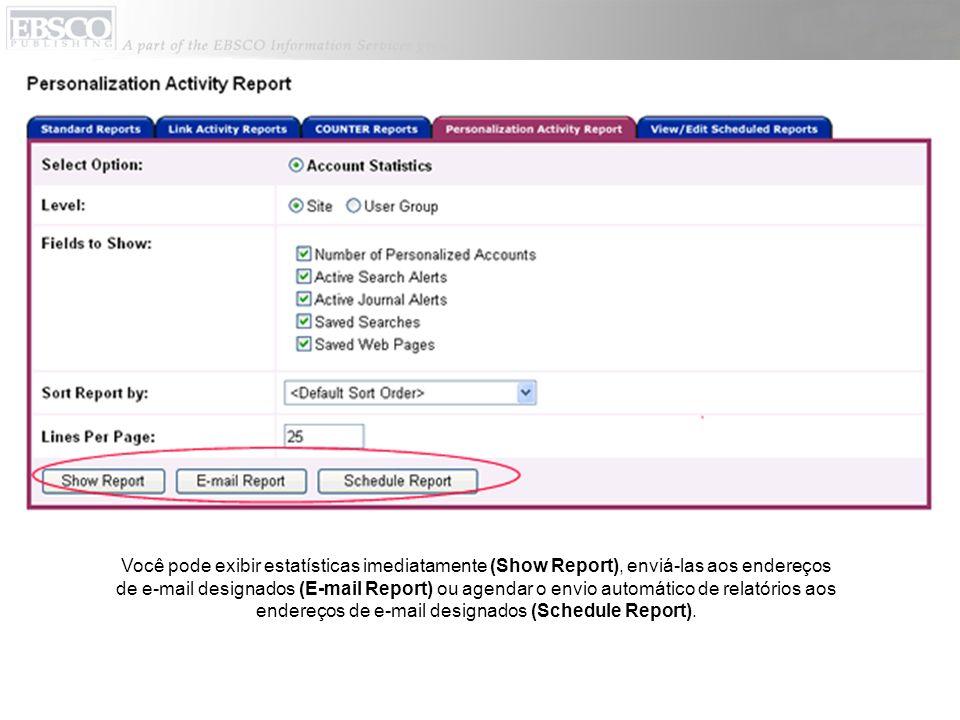 Você pode exibir estatísticas imediatamente (Show Report), enviá-las aos endereços de e-mail designados (E-mail Report) ou agendar o envio automático de relatórios aos endereços de e-mail designados (Schedule Report).