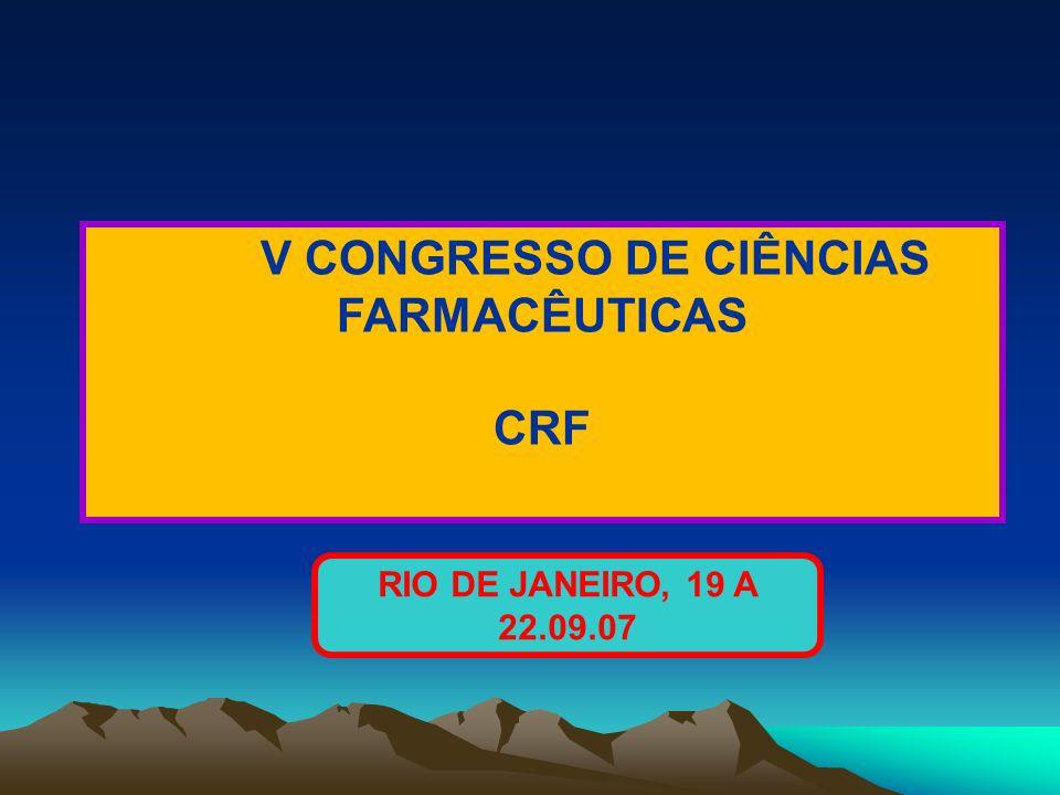 V CONGRESSO DE CIÊNCIAS FARMACÊUTICAS CRF RIO DE JANEIRO, 19 A 22.09.07