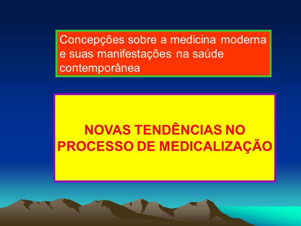 NOVAS TENDÊNCIAS NO PROCESSO DE MEDICALIZAÇÃO Concepções sobre a medicina moderna e suas manifestações na saúde contemporânea