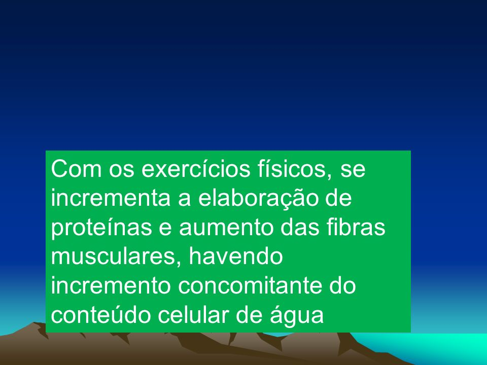 Com os exercícios físicos, se incrementa a elaboração de proteínas e aumento das fibras musculares, havendo incremento concomitante do conteúdo celula