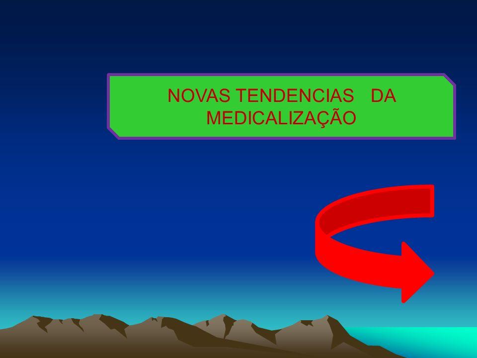 NOVAS TENDENCIAS DA MEDICALIZAÇÃO