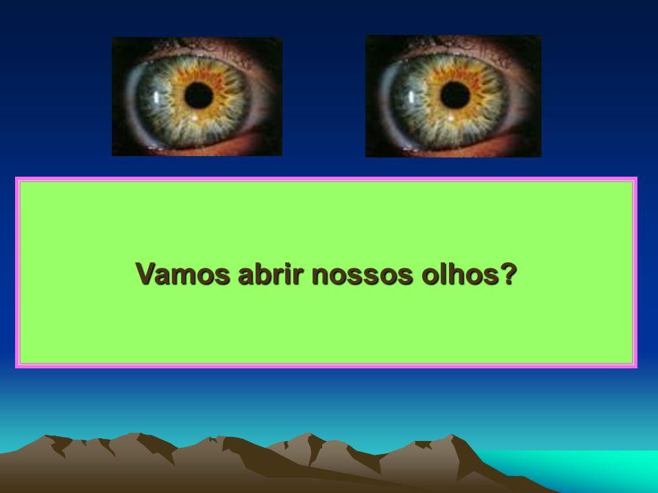 Vamos abrir nossos olhos? Vamos abrir nossos olhos?
