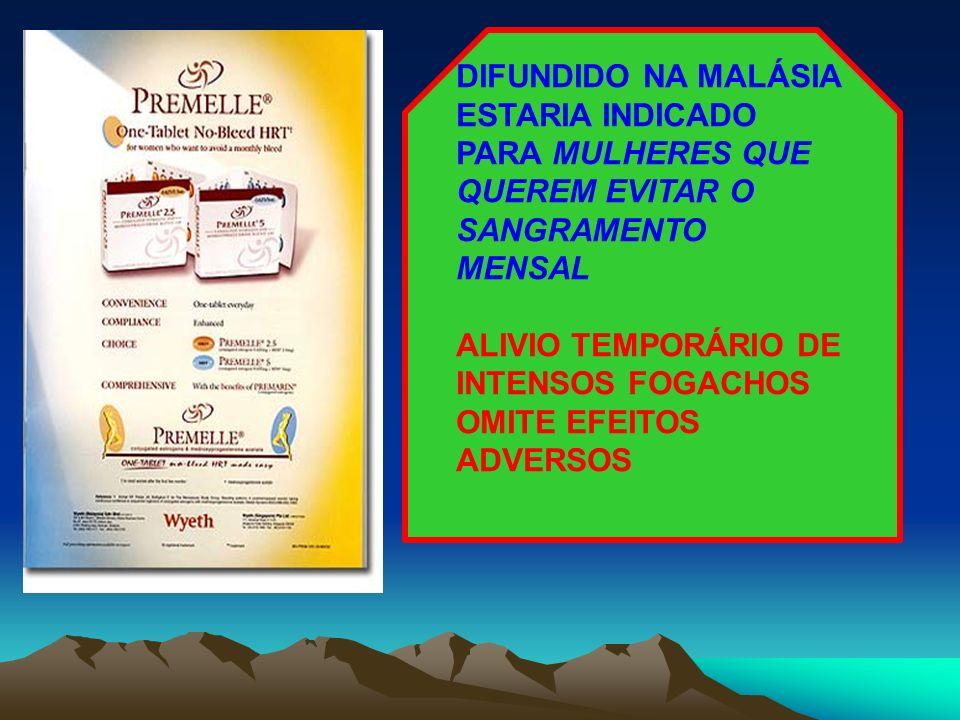 DIFUNDIDO NA MALÁSIA ESTARIA INDICADO PARA MULHERES QUE QUEREM EVITAR O SANGRAMENTO MENSAL ALIVIO TEMPORÁRIO DE INTENSOS FOGACHOS OMITE EFEITOS ADVERS