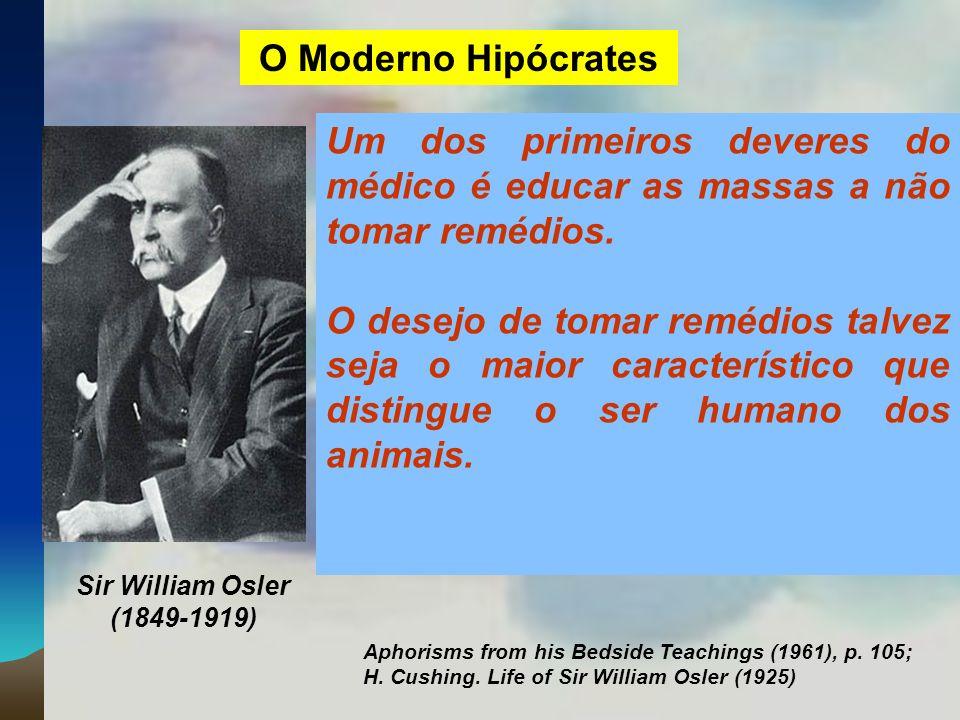 O Moderno Hipócrates Um dos primeiros deveres do médico é educar as massas a não tomar remédios. O desejo de tomar remédios talvez seja o maior caract