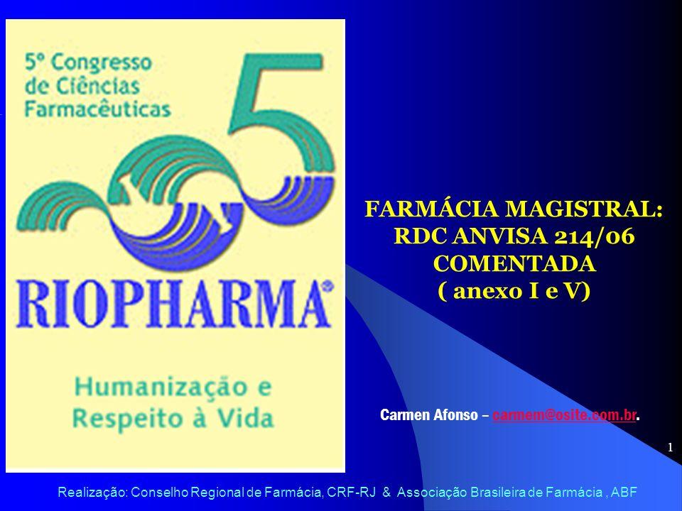 1 FARMÁCIA MAGISTRAL: RDC ANVISA 214/06 COMENTADA ( anexo I e V) Carmen Afonso – carmem@osite.com.br.carmem@osite.com.br Realização: Conselho Regional