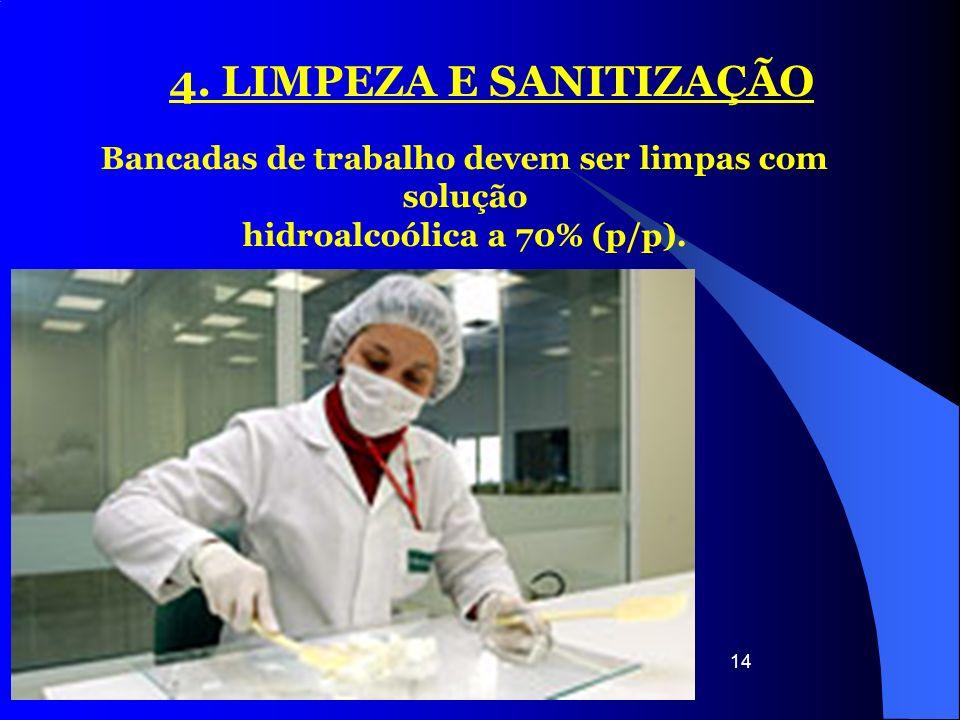 14 4. LIMPEZA E SANITIZAÇÃO Bancadas de trabalho devem ser limpas com solução hidroalcoólica a 70% (p/p).