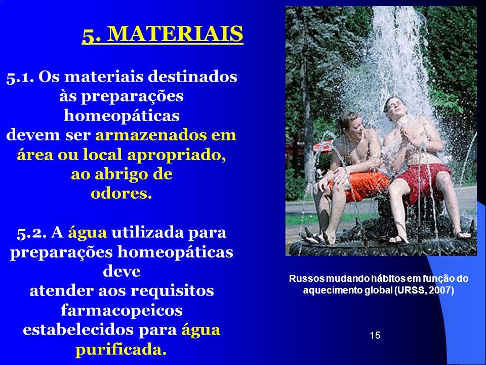 15 5. MATERIAIS 5.1. Os materiais destinados às preparações homeopáticas devem ser armazenados em área ou local apropriado, ao abrigo de odores. 5.2.
