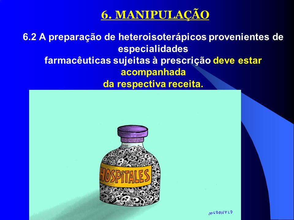 16 6. MANIPULAÇÃO 6.2 A preparação de heteroisoterápicos provenientes de especialidades farmacêuticas sujeitas à prescrição deve estar acompanhada da