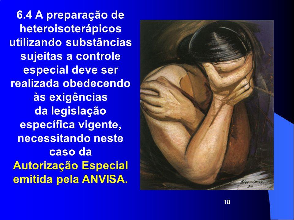 18 6.4 A preparação de heteroisoterápicos utilizando substâncias sujeitas a controle especial deve ser realizada obedecendo às exigências da legislaçã