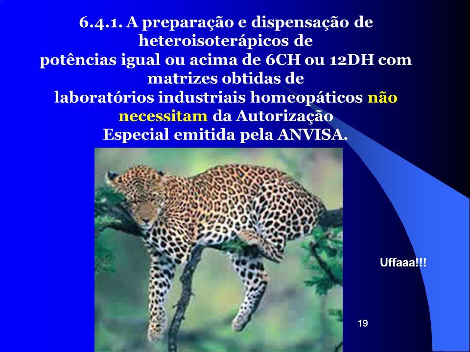 19 6.4.1. A preparação e dispensação de heteroisoterápicos de potências igual ou acima de 6CH ou 12DH com matrizes obtidas de laboratórios industriais