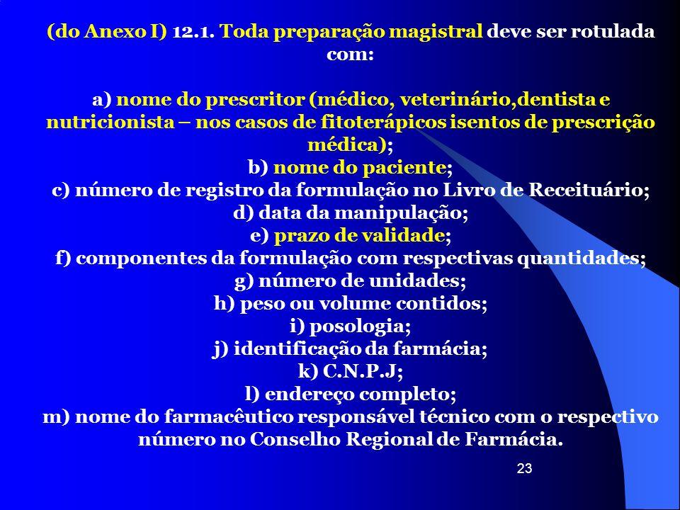 23 (do Anexo I) 12.1. Toda preparação magistral deve ser rotulada com: a) nome do prescritor (médico, veterinário,dentista e nutricionista – nos casos