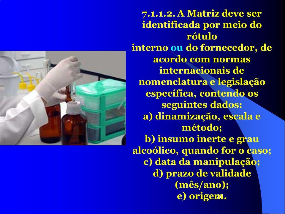 25 7.1.1.2. A Matriz deve ser identificada por meio do rótulo interno ou do fornecedor, de acordo com normas internacionais de nomenclatura e legislaç