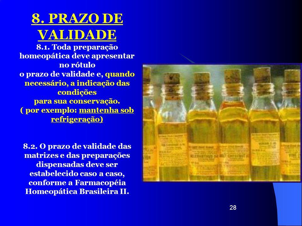 28 8. PRAZO DE VALIDADE 8.1. Toda preparação homeopática deve apresentar no rótulo o prazo de validade e, quando necessário, a indicação das condições