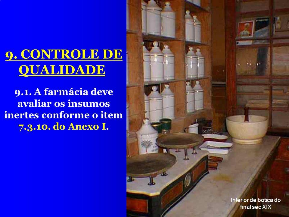 29 9. CONTROLE DE QUALIDADE 9.1. A farmácia deve avaliar os insumos inertes conforme o item 7.3.10. do Anexo I. Interior de botica do final sec XIX