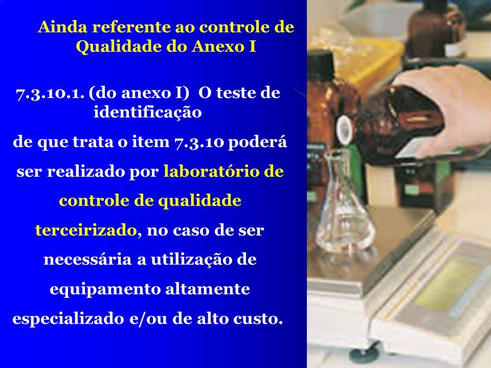 31 Ainda referente ao controle de Qualidade do Anexo I 7.3.10.1. (do anexo I) O teste de identificação de que trata o item 7.3.10 poderá ser realizado