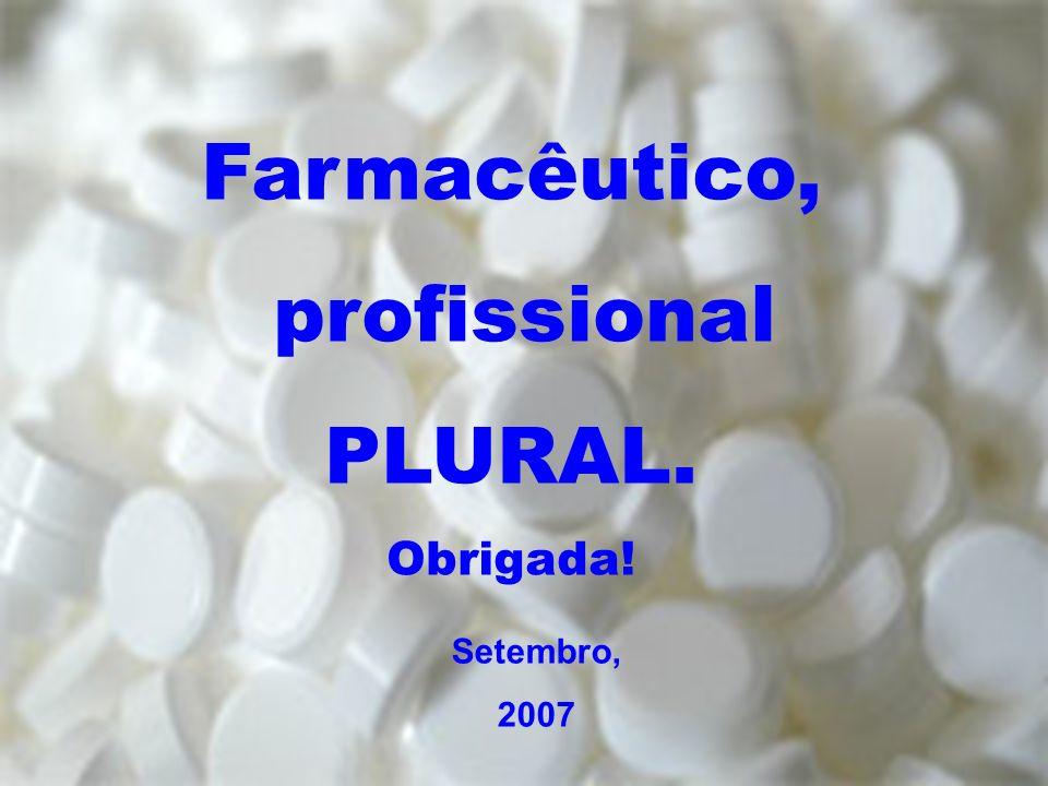 40 Setembro, 2007 Farmacêutico, profissional PLURAL. Obrigada!