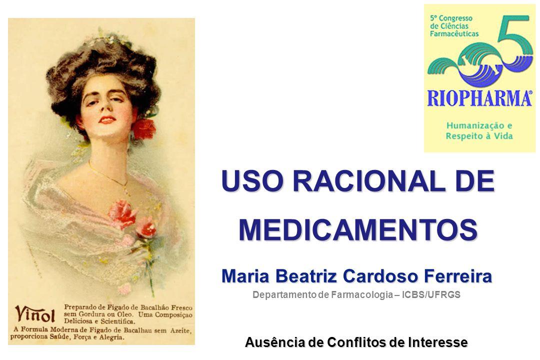 USO RACIONAL DE MEDICAMENTOS Maria Beatriz Cardoso Ferreira Departamento de Farmacologia – ICBS/UFRGS Ausência de Conflitos de Interesse