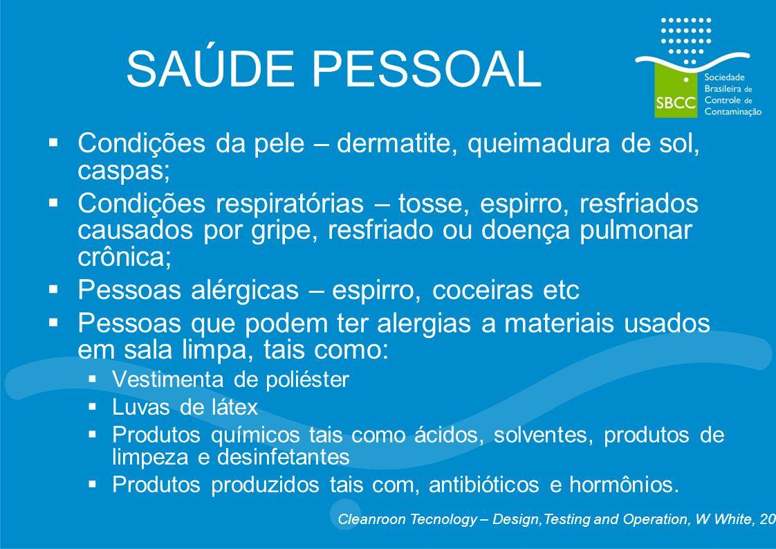 SAÚDE PESSOAL Condições da pele – dermatite, queimadura de sol, caspas; Condições respiratórias – tosse, espirro, resfriados causados por gripe, resfr