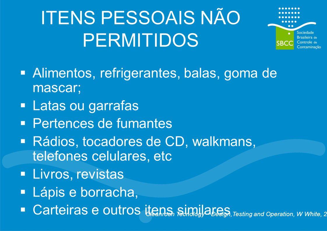 ITENS PESSOAIS NÃO PERMITIDOS Alimentos, refrigerantes, balas, goma de mascar; Latas ou garrafas Pertences de fumantes Rádios, tocadores de CD, walkma