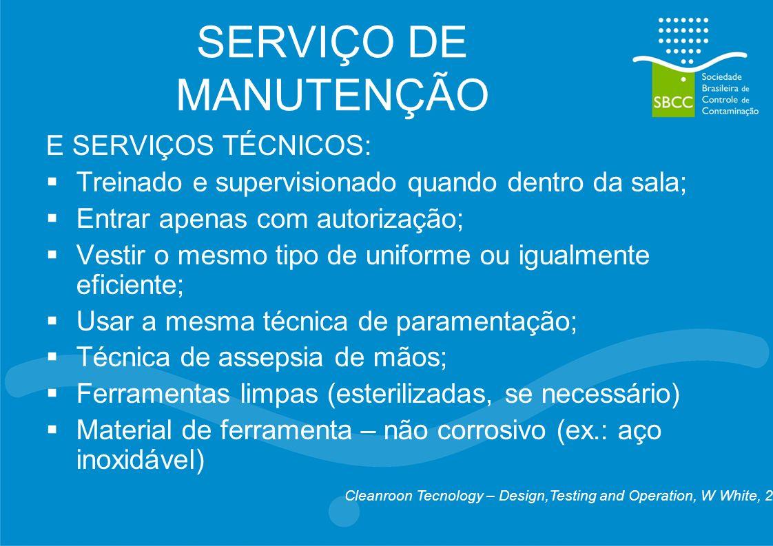 SERVIÇO DE MANUTENÇÃO E SERVIÇOS TÉCNICOS: Treinado e supervisionado quando dentro da sala; Entrar apenas com autorização; Vestir o mesmo tipo de unif