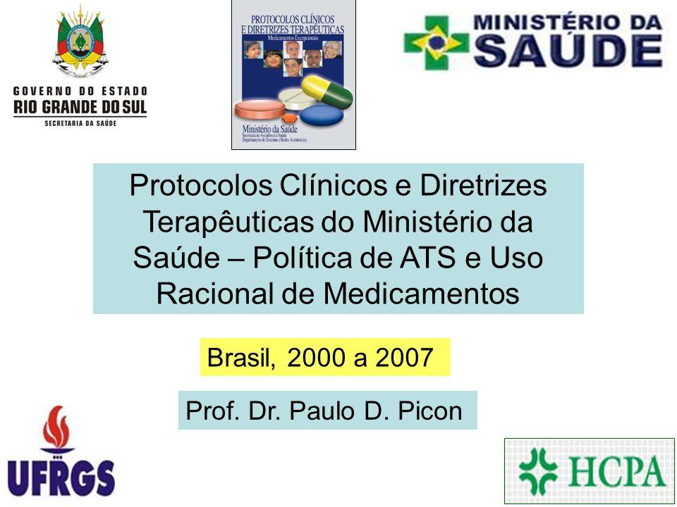 Protocolos Clínicos e Diretrizes Terapêuticas do Ministério da Saúde – Política de ATS e Uso Racional de Medicamentos Prof. Dr. Paulo D. Picon Brasil,