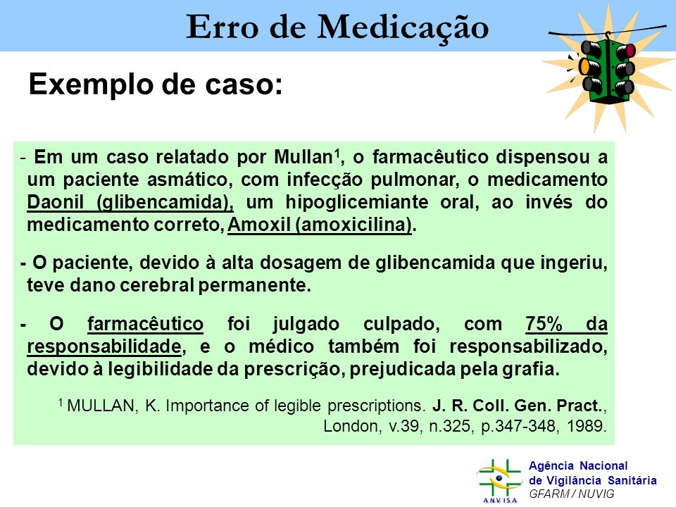 Murilo Freitas Dias Agência Nacional de Vigilância Sanitária GFARM / NUVIG Erro de Medicação Exemplo de caso: - Em um caso relatado por Mullan 1, o fa