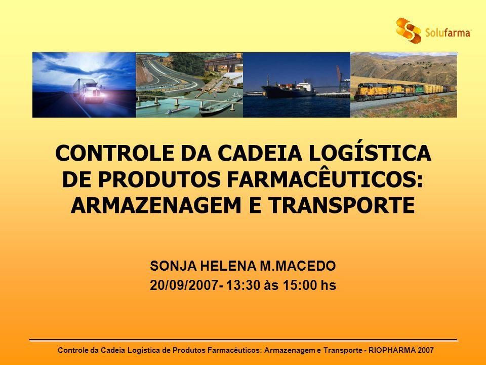 Controle da Cadeia Logística de Produtos Farmacêuticos: Armazenagem e Transporte - RIOPHARMA 2007 CONTROLE DA CADEIA LOGÍSTICA DE PRODUTOS FARMACÊUTIC