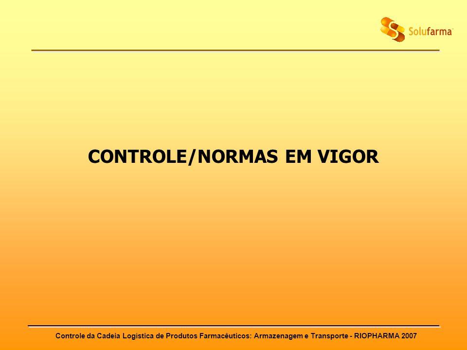 Controle da Cadeia Logística de Produtos Farmacêuticos: Armazenagem e Transporte - RIOPHARMA 2007 CONTROLE/NORMAS EM VIGOR