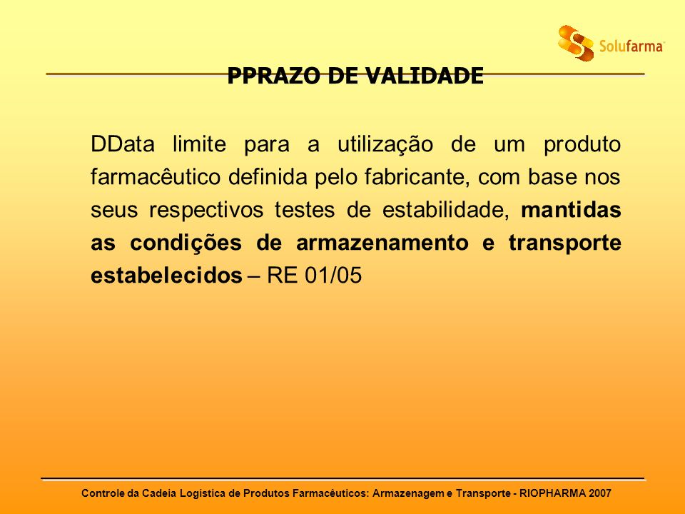 Controle da Cadeia Logística de Produtos Farmacêuticos: Armazenagem e Transporte - RIOPHARMA 2007 PPRAZO DE VALIDADE DData limite para a utilização de
