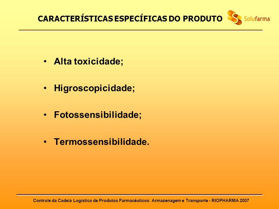 Controle da Cadeia Logística de Produtos Farmacêuticos: Armazenagem e Transporte - RIOPHARMA 2007 CARACTERÍSTICAS ESPECÍFICAS DO PRODUTO Alta toxicida