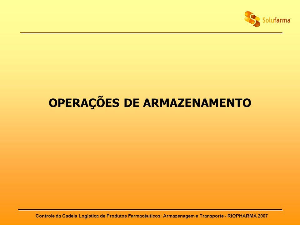 Controle da Cadeia Logística de Produtos Farmacêuticos: Armazenagem e Transporte - RIOPHARMA 2007 OPERAÇÕES DE ARMAZENAMENTO